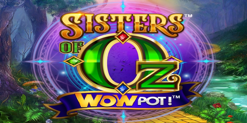 Sisters Of Oz™ WowPot!™について; スピンカジノブログ