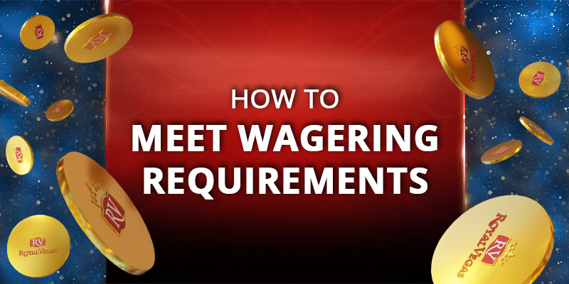 How-to meet wagering requirements at Royal Vegas Casino